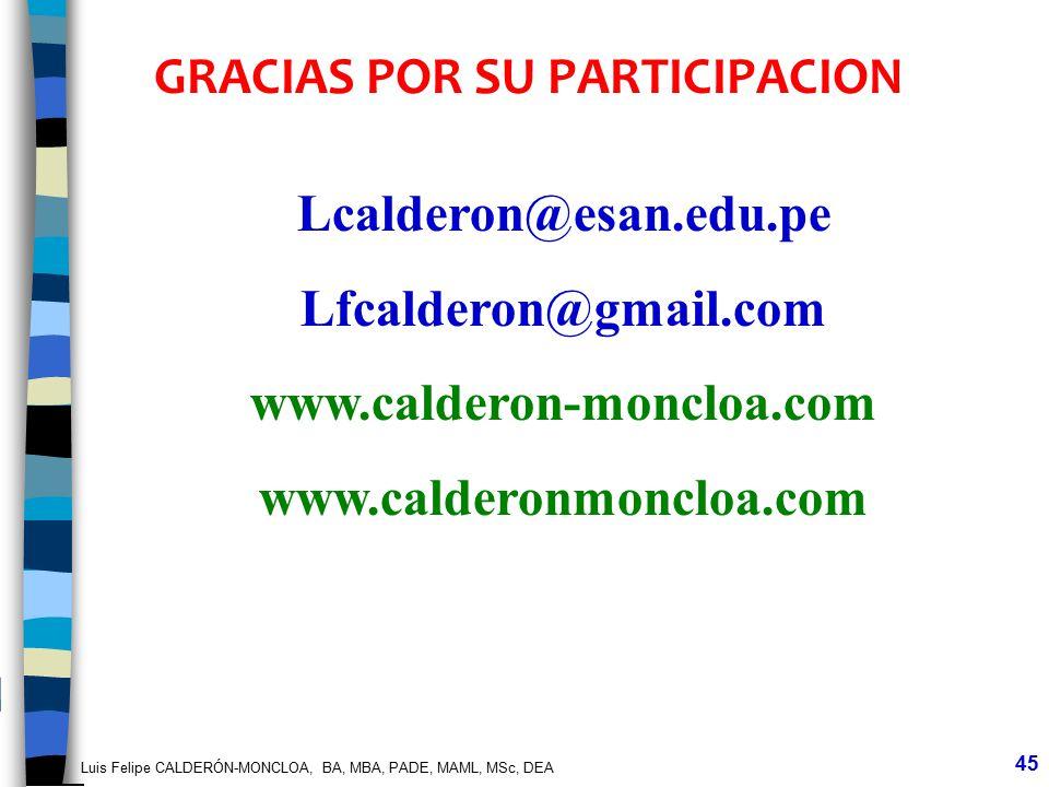 Luis Felipe CALDERÓN-MONCLOA, BA, MBA, PADE, MAML, MSc, DEA 45 GRACIAS POR SU PARTICIPACION Lcalderon@esan.edu.pe Lfcalderon@gmail.com www.calderon-mo