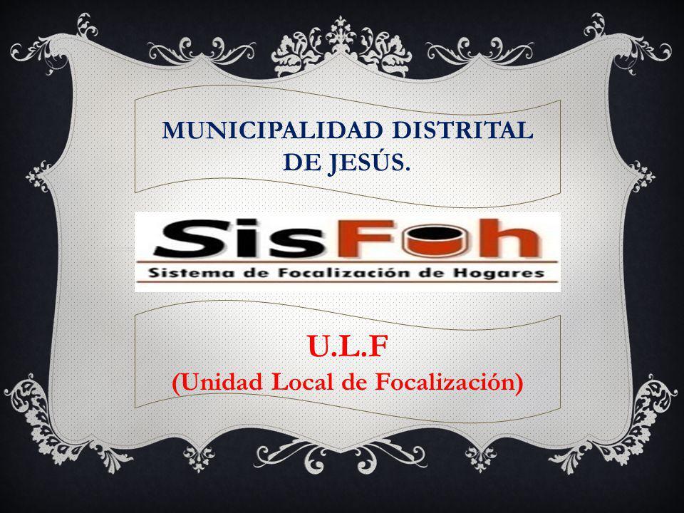 U.L.F (Unidad Local de Focalización) MUNICIPALIDAD DISTRITAL DE JESÚS.