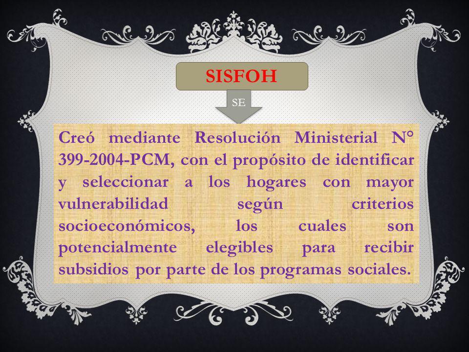 SISFOH SE Creó mediante Resolución Ministerial N° 399-2004-PCM, con el propósito de identificar y seleccionar a los hogares con mayor vulnerabilidad según criterios socioeconómicos, los cuales son potencialmente elegibles para recibir subsidios por parte de los programas sociales.