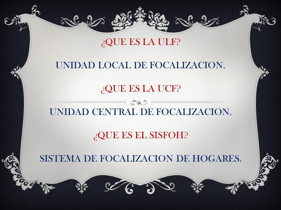 ¿QUE ES LA ULF.UNIDAD LOCAL DE FOCALIZACION. ¿QUE ES LA UCF.