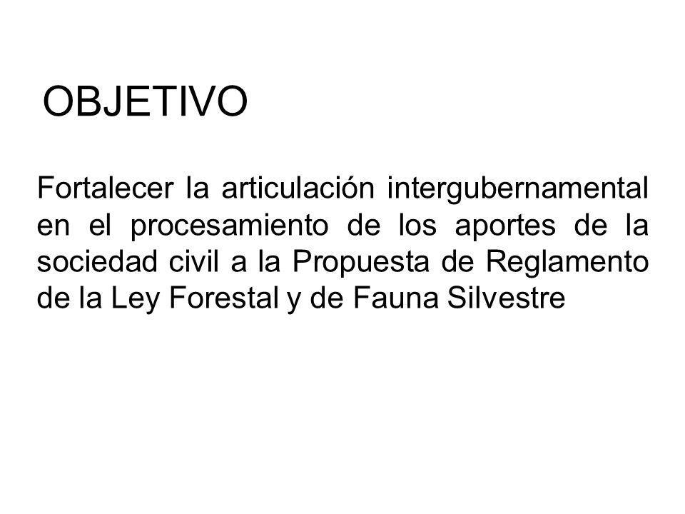 OBJETIVO Fortalecer la articulación intergubernamental en el procesamiento de los aportes de la sociedad civil a la Propuesta de Reglamento de la Ley