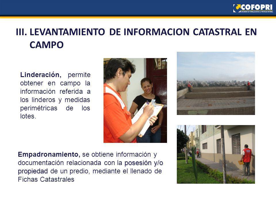 III. LEVANTAMIENTO DE INFORMACION CATASTRAL EN CAMPO posesión y/o propiedad Empadronamiento, se obtiene información y documentación relacionada con la