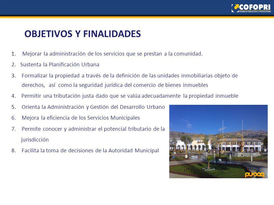 OBJETIVOS Y FINALIDADES 1.Mejorar la administración de los servicios que se prestan a la comunidad.