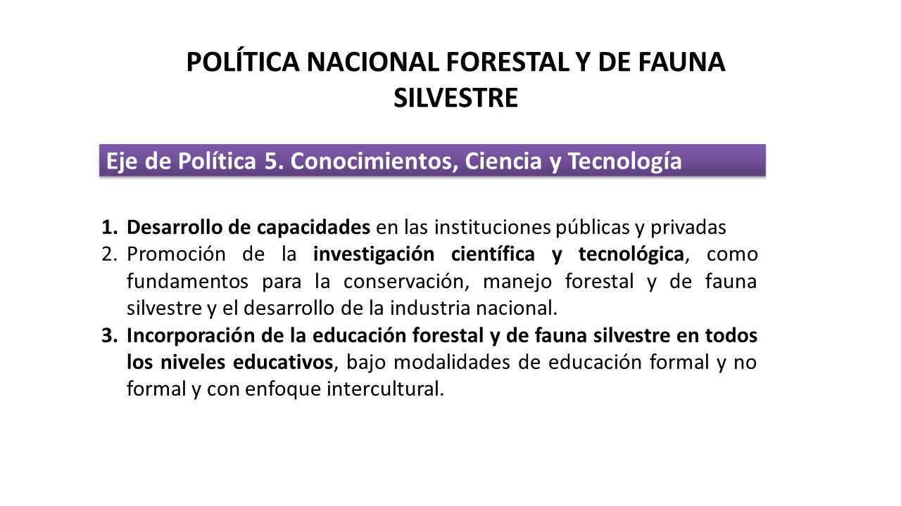 Eje de Política 5. Conocimientos, Ciencia y Tecnología 1.Desarrollo de capacidades en las instituciones públicas y privadas 2.Promoción de la investig