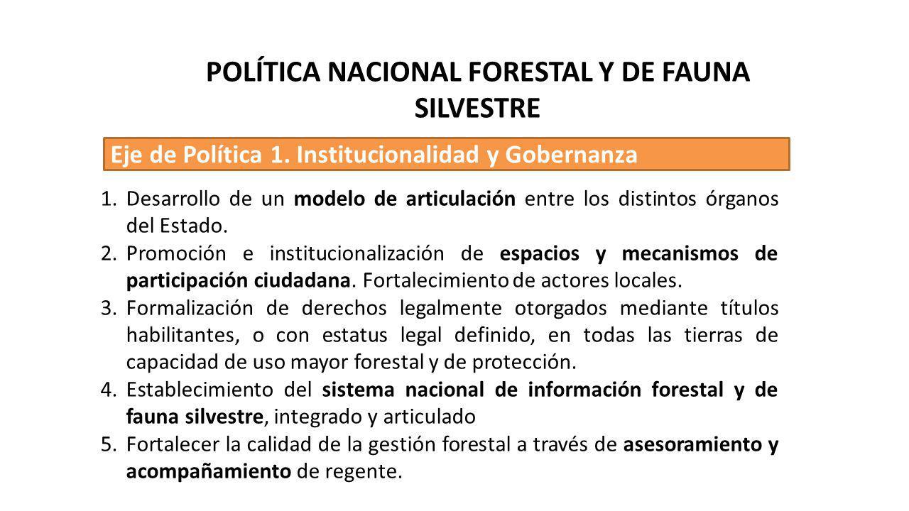 Eje de Política 1. Institucionalidad y Gobernanza 1.Desarrollo de un modelo de articulación entre los distintos órganos del Estado. 2.Promoción e inst