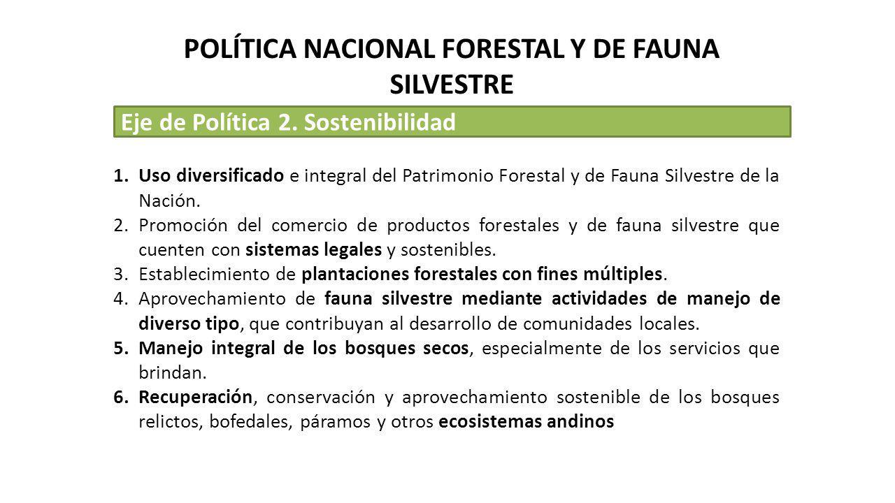 Eje de Política 2. Sostenibilidad 1.Uso diversificado e integral del Patrimonio Forestal y de Fauna Silvestre de la Nación. 2.Promoción del comercio d