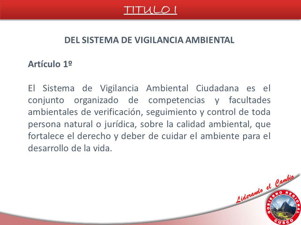 Liderando el Cambio DEL SISTEMA DE VIGILANCIA AMBIENTAL Artículo 1º El Sistema de Vigilancia Ambiental Ciudadana es el conjunto organizado de competen