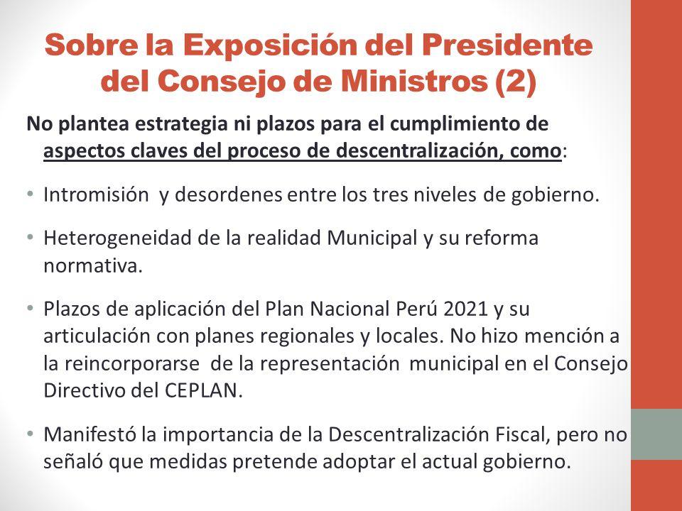 Sobre la Exposición del Presidente del Consejo de Ministros (2) No plantea estrategia ni plazos para el cumplimiento de aspectos claves del proceso de descentralización, como: Intromisión y desordenes entre los tres niveles de gobierno.