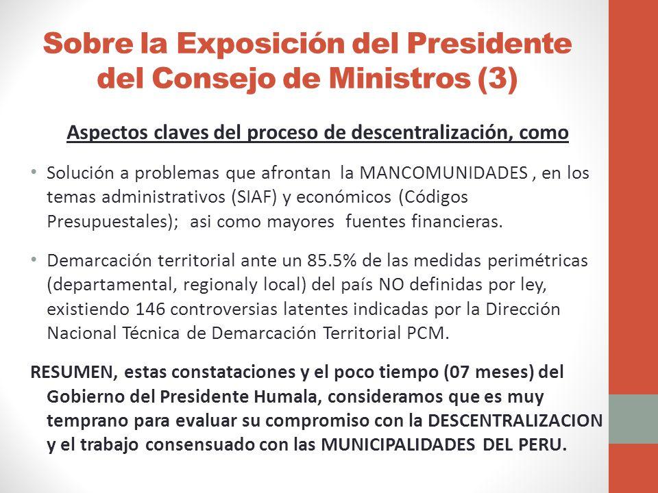 Sobre la Exposición del Presidente del Consejo de Ministros (3) Aspectos claves del proceso de descentralización, como Solución a problemas que afrontan la MANCOMUNIDADES, en los temas administrativos (SIAF) y económicos (Códigos Presupuestales); asi como mayores fuentes financieras.