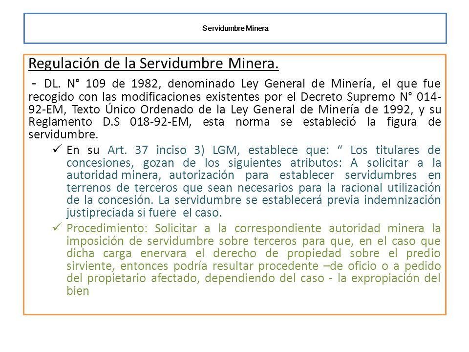 Servidumbre Minera Regulación de la Servidumbre Minera. - DL. N° 109 de 1982, denominado Ley General de Minería, el que fue recogido con las modificac