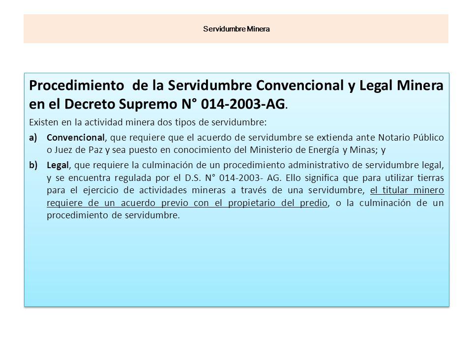 Procedimiento de la Servidumbre Convencional y Legal Minera en el Decreto Supremo N° 014-2003-AG. Existen en la actividad minera dos tipos de servidum