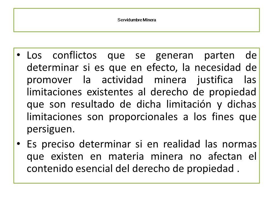 Servidumbre Minera Los conflictos que se generan parten de determinar si es que en efecto, la necesidad de promover la actividad minera justifica las