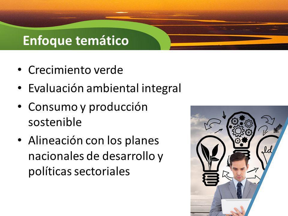 Crecimiento verde Evaluación ambiental integral Consumo y producción sostenible Alineación con los planes nacionales de desarrollo y políticas sectori