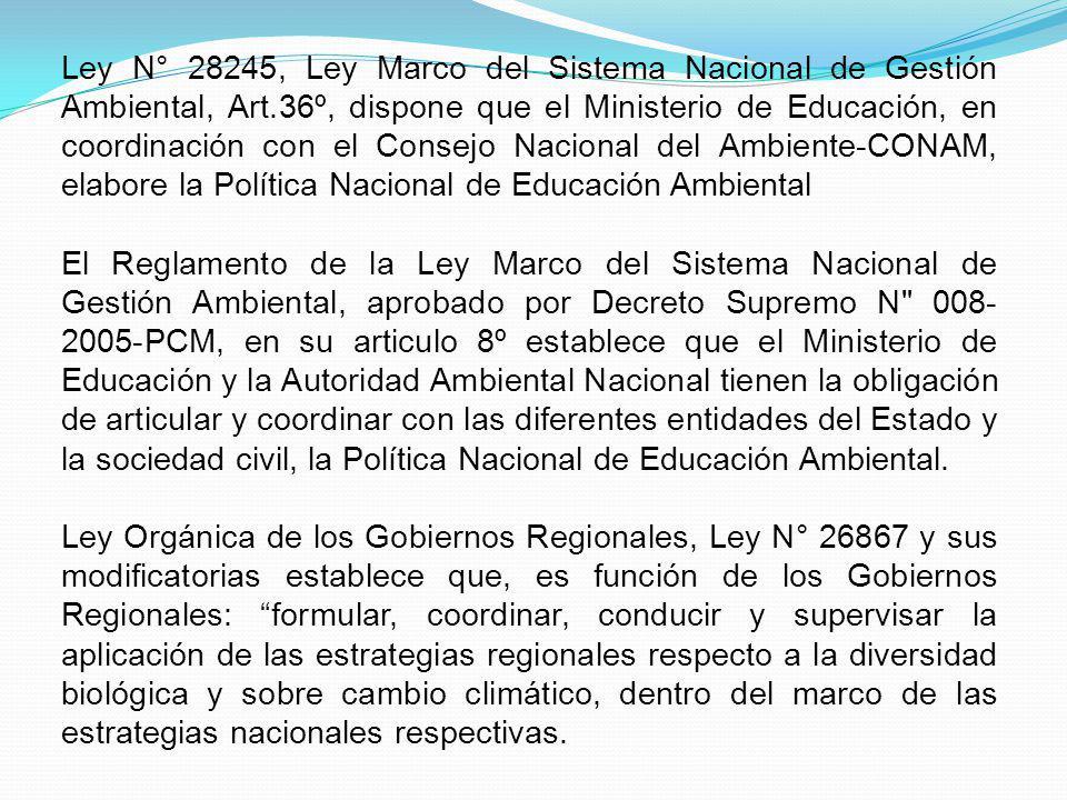 Ley N° 28245, Ley Marco del Sistema Nacional de Gestión Ambiental, Art.36º, dispone que el Ministerio de Educación, en coordinación con el Consejo Nac