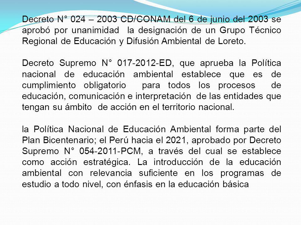 Decreto N° 024 – 2003 CD/CONAM del 6 de junio del 2003 se aprobó por unanimidad la designación de un Grupo Técnico Regional de Educación y Difusión Am
