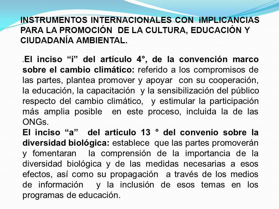 INSTRUMENTOS INTERNACIONALES CON iMPLICANCIAS PARA LA PROMOCIÓN DE LA CULTURA, EDUCACIÓN Y CIUDADANÍA AMBIENTAL.. El inciso i del artículo 4°, de la c