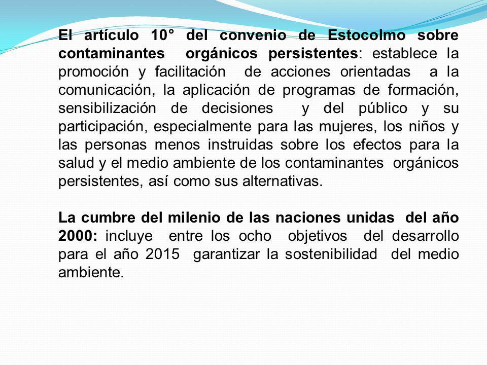 El artículo 10° del convenio de Estocolmo sobre contaminantes orgánicos persistentes: establece la promoción y facilitación de acciones orientadas a l
