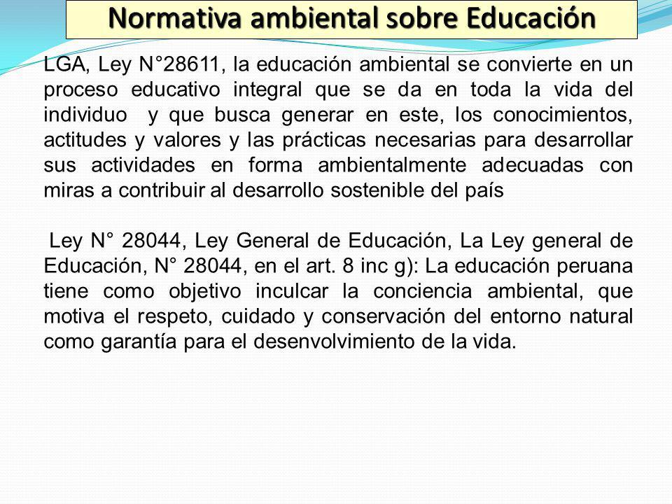 Normativa ambiental sobre Educación LGA, Ley N°28611, la educación ambiental se convierte en un proceso educativo integral que se da en toda la vida d
