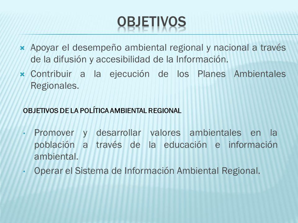 Apoyar el desempeño ambiental regional y nacional a través de la difusión y accesibilidad de la Información. Contribuir a la ejecución de los Planes A