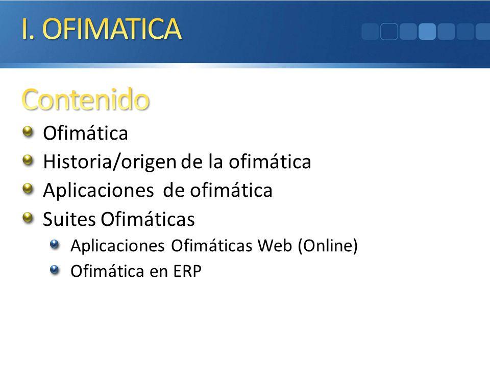 Ofimática Historia/origen de la ofimática Aplicaciones de ofimática Suites Ofimáticas Aplicaciones Ofimáticas Web (Online) Ofimática en ERP