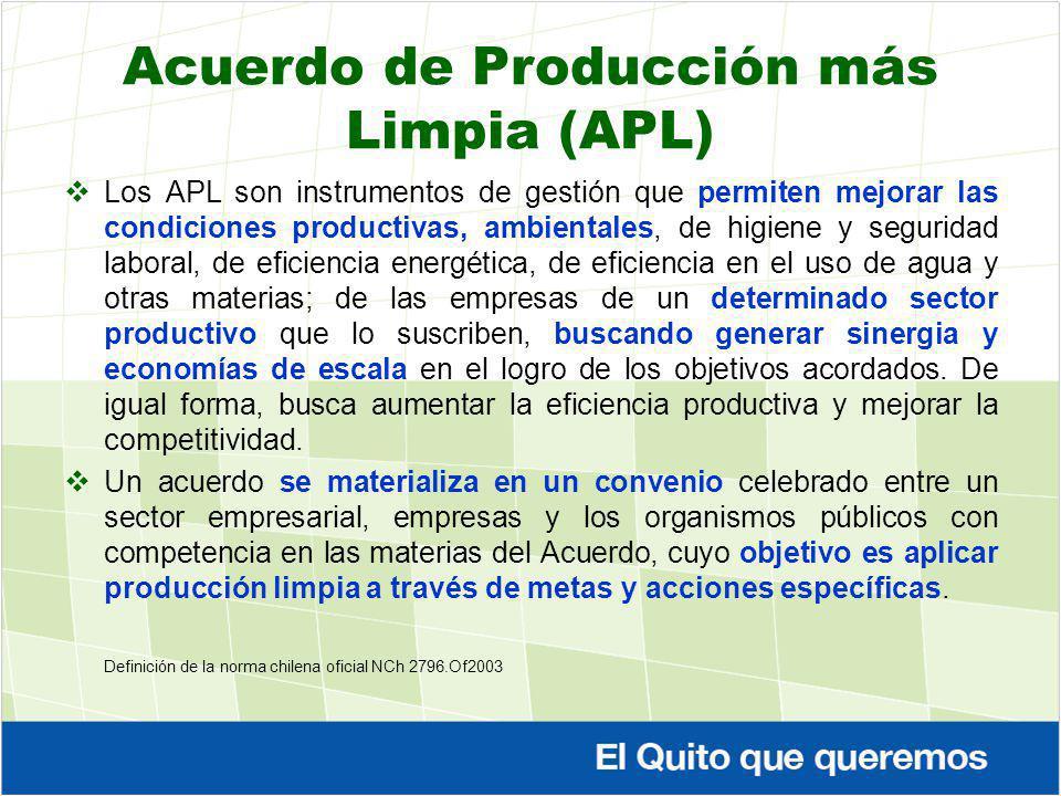 Acuerdo de Producción más Limpia (APL) Los APL son instrumentos de gestión que permiten mejorar las condiciones productivas, ambientales, de higiene y seguridad laboral, de eficiencia energética, de eficiencia en el uso de agua y otras materias; de las empresas de un determinado sector productivo que lo suscriben, buscando generar sinergia y economías de escala en el logro de los objetivos acordados.
