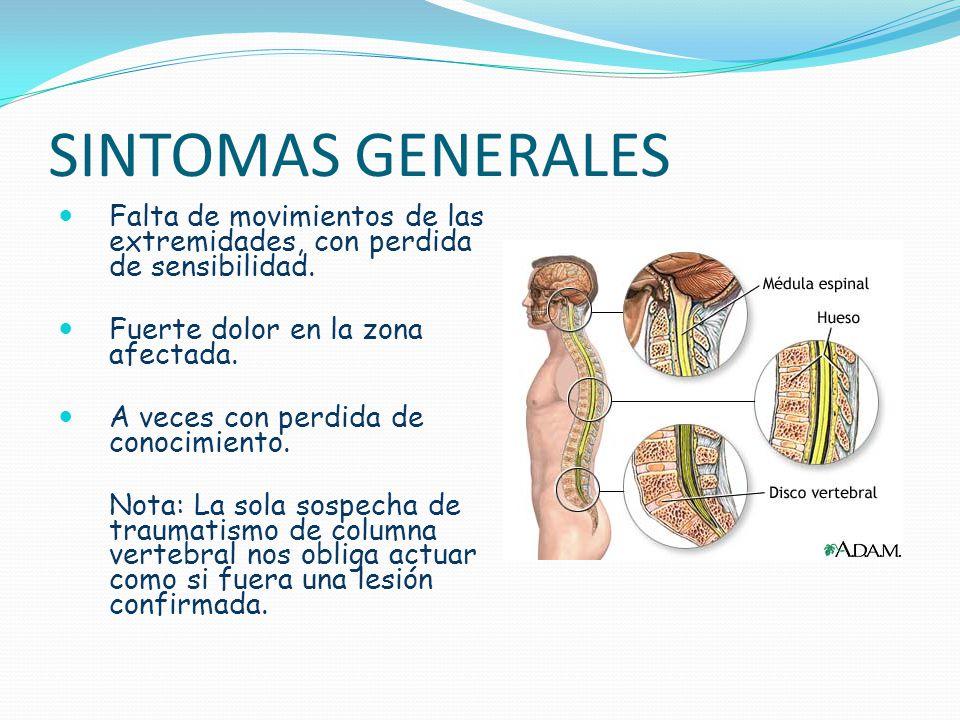 SINTOMAS GENERALES Falta de movimientos de las extremidades, con perdida de sensibilidad. Fuerte dolor en la zona afectada. A veces con perdida de con