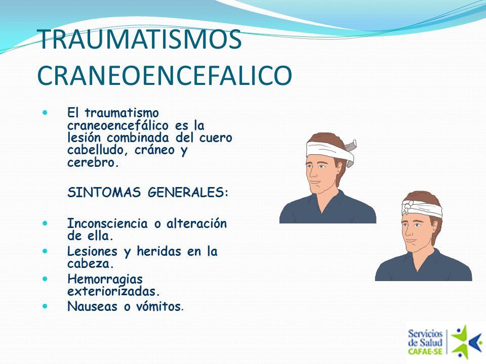 TRAUMATISMOS CRANEOENCEFALICO El traumatismo craneoencefálico es la lesión combinada del cuero cabelludo, cráneo y cerebro. SINTOMAS GENERALES: Incons