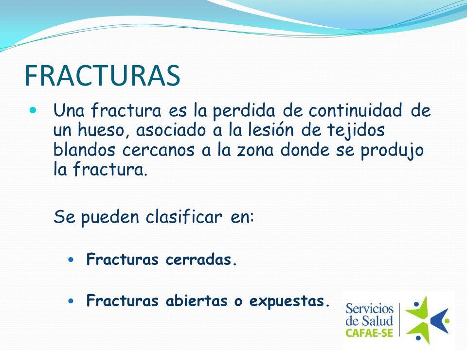 FRACTURAS Una fractura es la perdida de continuidad de un hueso, asociado a la lesión de tejidos blandos cercanos a la zona donde se produjo la fractu