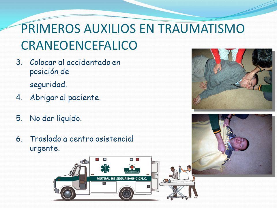 PRIMEROS AUXILIOS EN TRAUMATISMO CRANEOENCEFALICO 3.Colocar al accidentado en posición de seguridad. 4.Abrigar al paciente. 5.No dar líquido. 6.Trasla