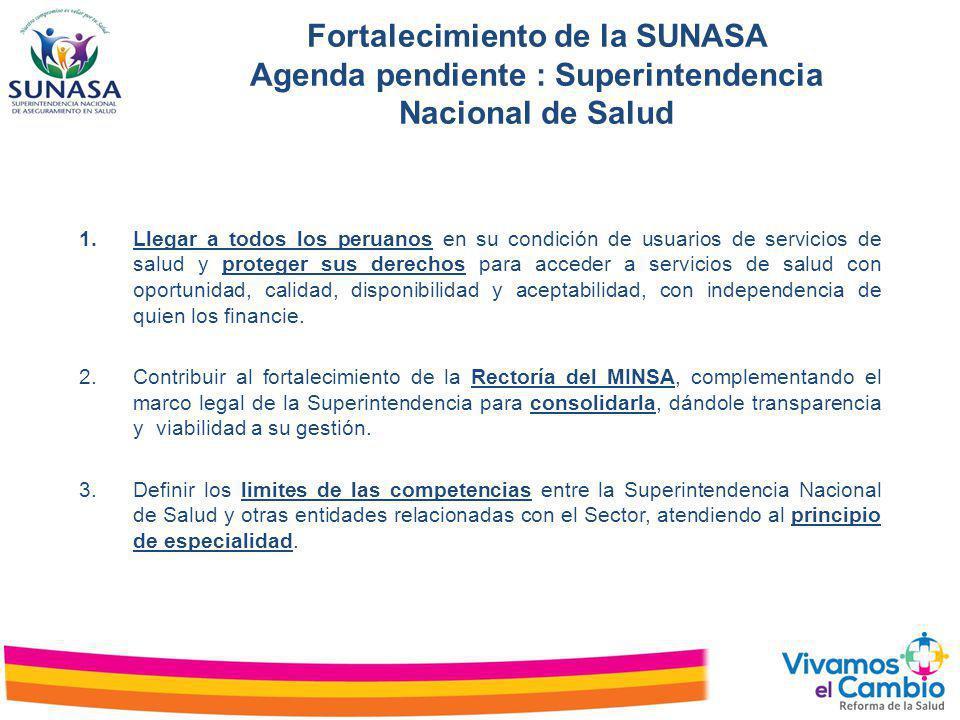 Fortalecimiento de la SUNASA Agenda pendiente : Superintendencia Nacional de Salud 1.Llegar a todos los peruanos en su condición de usuarios de servic