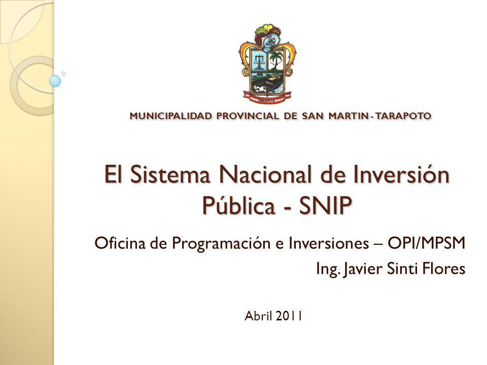 MUNICIPALIDAD PROVINCIAL DE SAN MARTIN - TARAPOTO El Sistema Nacional de Inversión Pública - SNIP Oficina de Programación e Inversiones – OPI/MPSM Ing