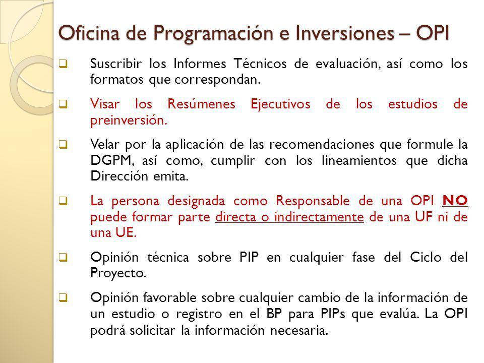 Oficina de Programación e Inversiones – OPI Suscribir los Informes Técnicos de evaluación, así como los formatos que correspondan.