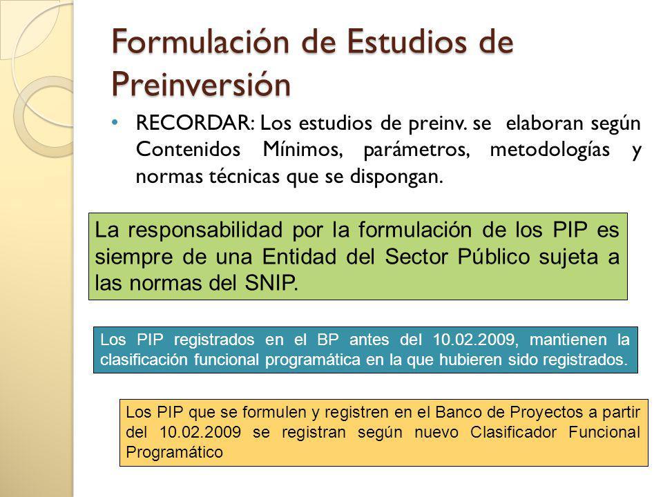 Formulación de Estudios de Preinversión RECORDAR: Los estudios de preinv. se elaboran según Contenidos Mínimos, parámetros, metodologías y normas técn