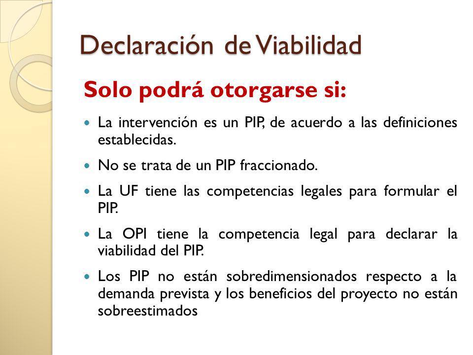 Declaración de Viabilidad Solo podrá otorgarse si: La intervención es un PIP, de acuerdo a las definiciones establecidas. No se trata de un PIP fracci