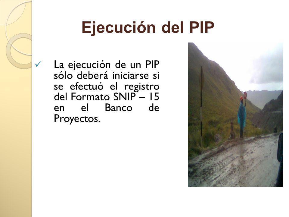 La ejecución de un PIP sólo deberá iniciarse si se efectuó el registro del Formato SNIP – 15 en el Banco de Proyectos. Ejecución del PIP