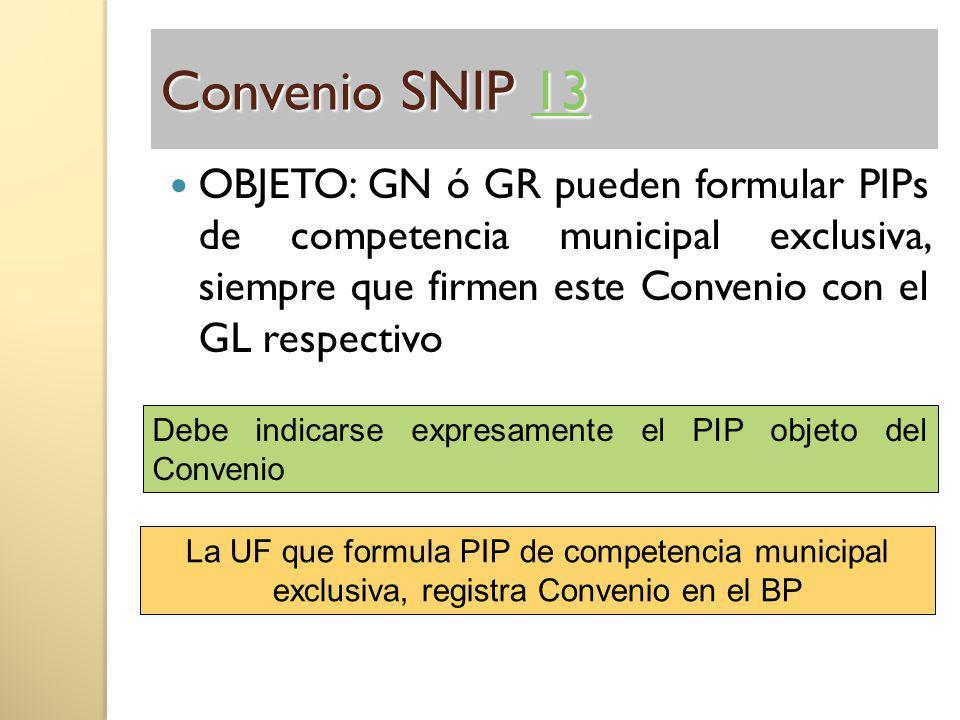 Convenio SNIP 13 13 OBJETO: GN ó GR pueden formular PIPs de competencia municipal exclusiva, siempre que firmen este Convenio con el GL respectivo La