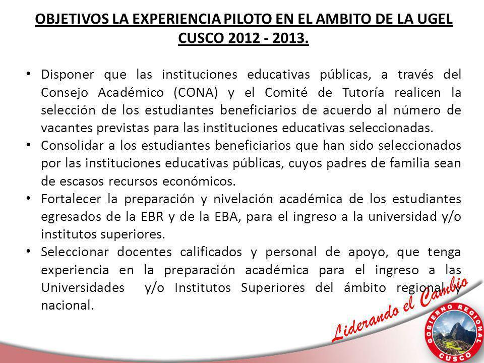 Liderando el Cambio OBJETIVOS LA EXPERIENCIA PILOTO EN EL AMBITO DE LA UGEL CUSCO 2012 - 2013. Disponer que las instituciones educativas públicas, a t