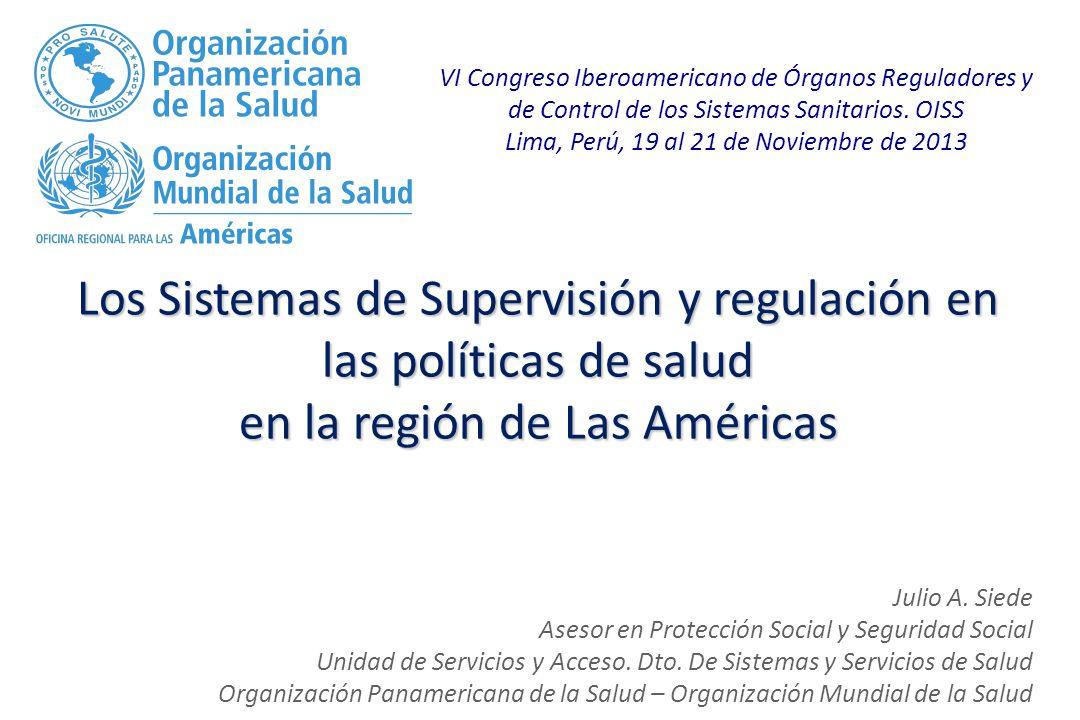 Los Sistemas de Supervisión y regulación en las políticas de salud en la región de Las Américas VI Congreso Iberoamericano de Órganos Reguladores y de Control de los Sistemas Sanitarios.