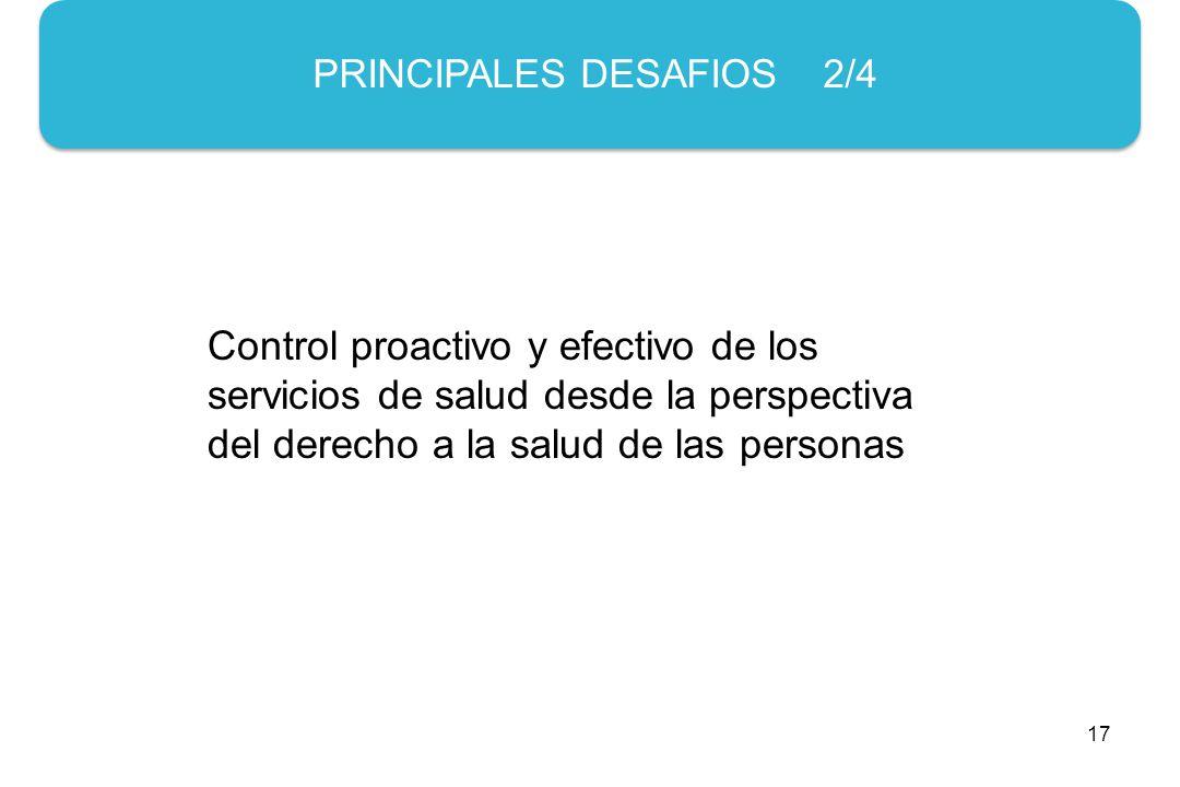 17 PRINCIPALES DESAFIOS 2/4 Control proactivo y efectivo de los servicios de salud desde la perspectiva del derecho a la salud de las personas