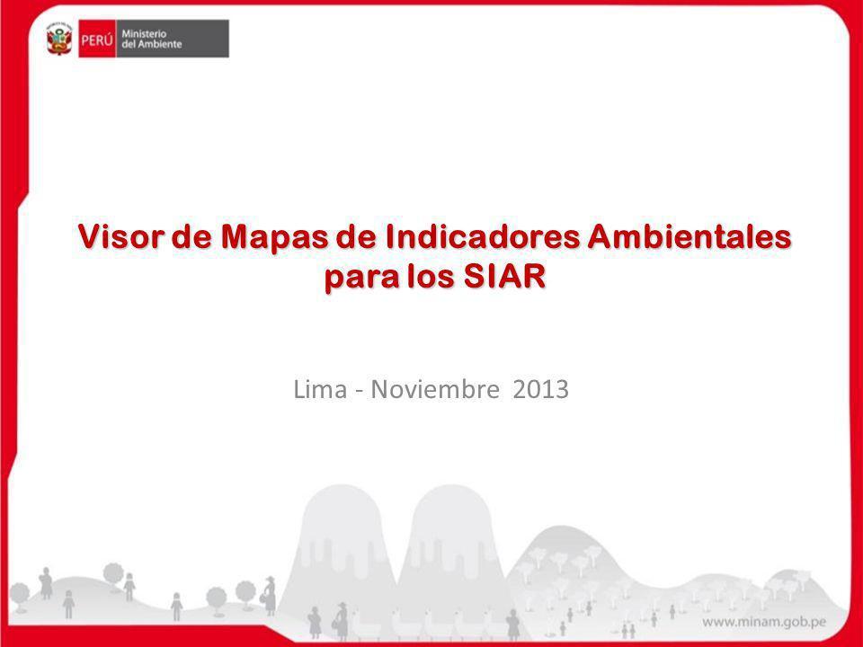 Lima - Noviembre 2013 Visor de Mapas de Indicadores Ambientales para los SIAR