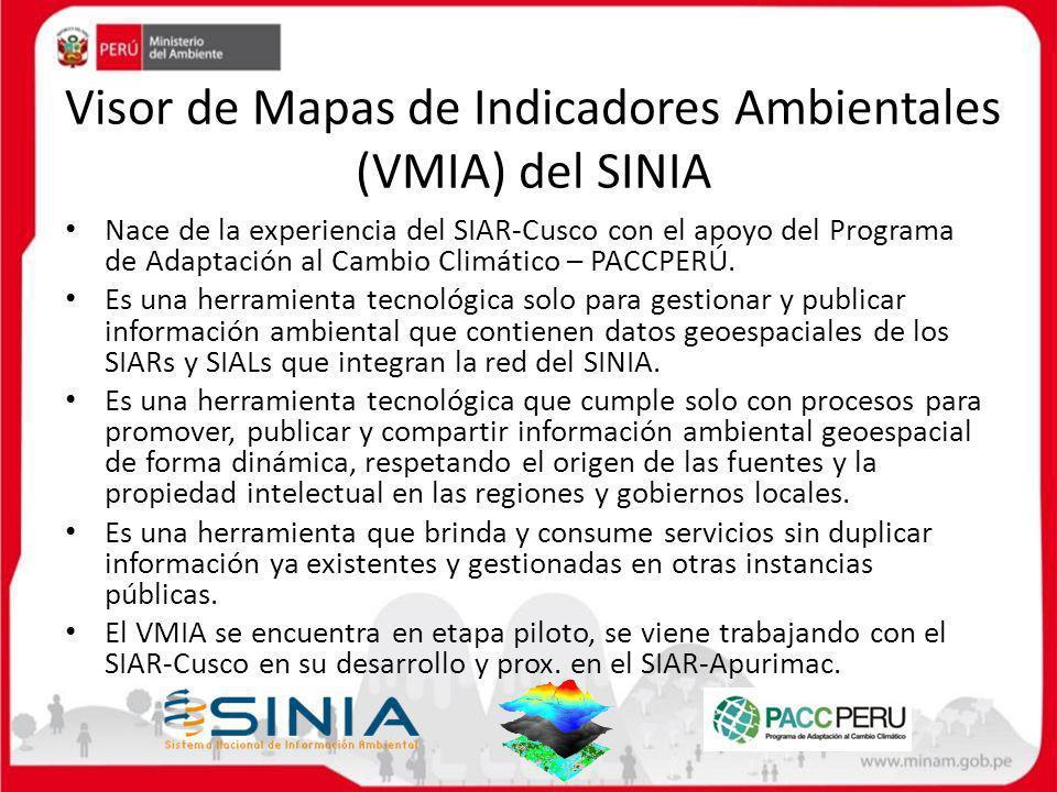 Visor de Mapas de Indicadores Ambientales (VMIA) del SINIA Nace de la experiencia del SIAR-Cusco con el apoyo del Programa de Adaptación al Cambio Cli