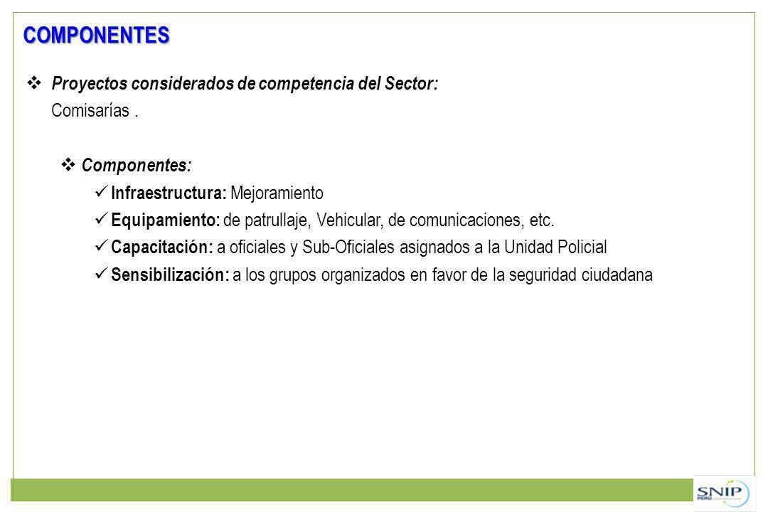 Proyectos considerados de competencia del Sector: Comisarías. Componentes: Infraestructura: Mejoramiento Equipamiento: de patrullaje, Vehicular, de co