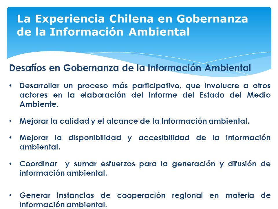 39 La Experiencia Chilena en Gobernanza de la Información Ambiental Desafíos en Gobernanza de la Información Ambiental Desarrollar un proceso más participativo, que involucre a otros actores en la elaboración del Informe del Estado del Medio Ambiente.