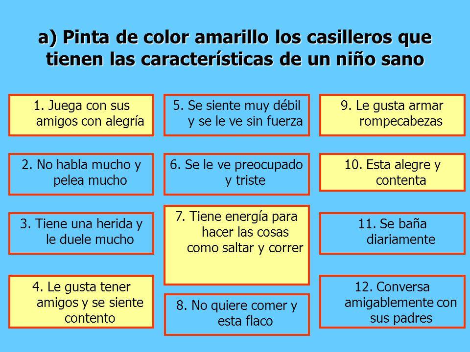 a) Pinta de color amarillo los casilleros que tienen las características de un niño sano 1.
