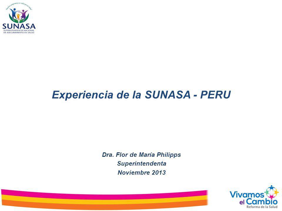 Experiencia de la SUNASA - PERU Dra. Flor de María Philipps Superintendenta Noviembre 2013