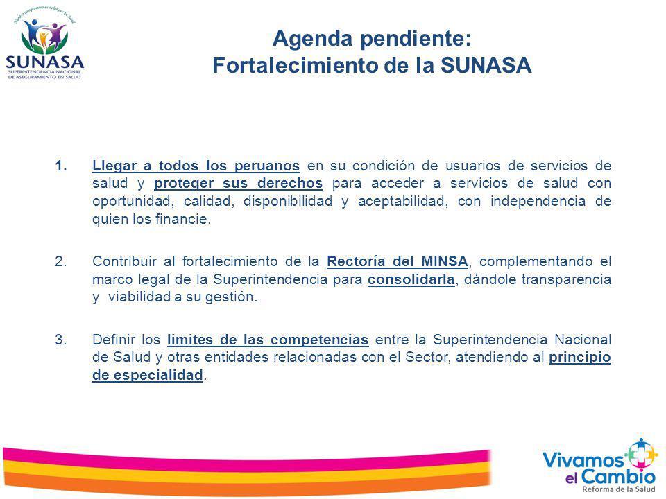 Agenda pendiente: Fortalecimiento de la SUNASA 1.Llegar a todos los peruanos en su condición de usuarios de servicios de salud y proteger sus derechos