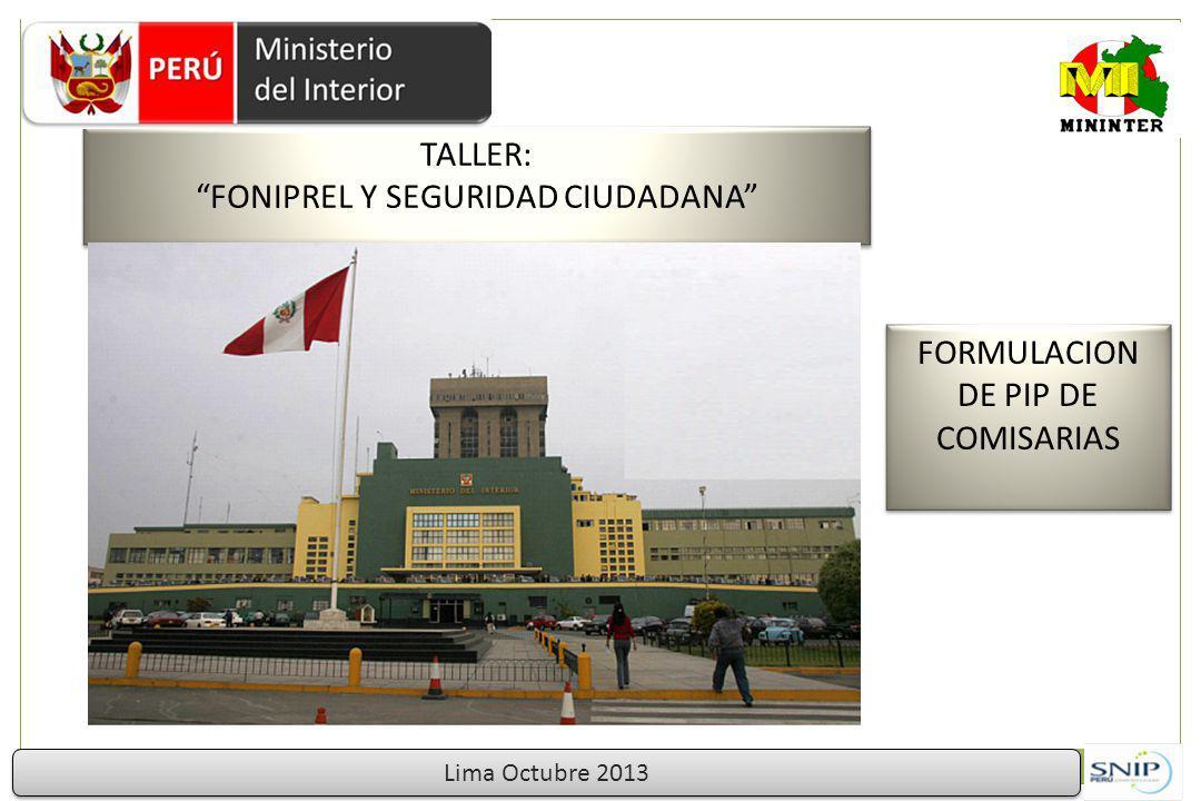 TALLER: FONIPREL Y SEGURIDAD CIUDADANA TALLER: FONIPREL Y SEGURIDAD CIUDADANA Lima Octubre 2013 FORMULACION DE PIP DE COMISARIAS