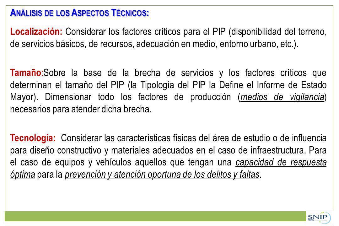 A NÁLISIS DE LOS A SPECTOS T ÉCNICOS : Localización: Considerar los factores críticos para el PIP (disponibilidad del terreno, de servicios básicos, de recursos, adecuación en medio, entorno urbano, etc.).