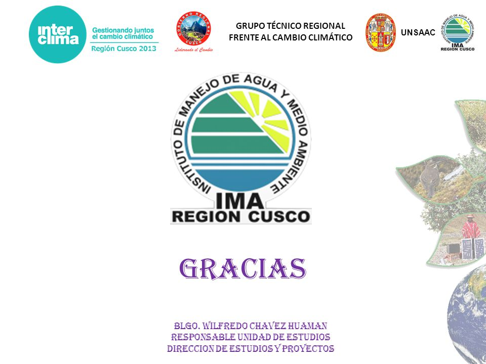 GRUPO TÉCNICO REGIONAL FRENTE AL CAMBIO CLIMÁTICO GRACIAS BLGO. WILFREDO CHAVEZ HUAMAN RESPONSABLE UNIDAD DE ESTUDIOS DIRECCION DE ESTUDIOS Y PROYECTO