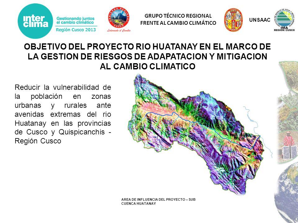GRUPO TÉCNICO REGIONAL FRENTE AL CAMBIO CLIMÁTICO OBJETIVO DEL PROYECTO RIO HUATANAY EN EL MARCO DE LA GESTION DE RIESGOS DE ADAPATACION Y MITIGACION